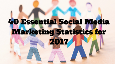 40 Essential Social Media Marketing Statistics for 2017