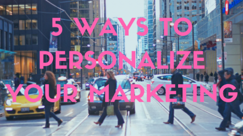 5 Tips to Personalize Your Marketing (Without Looking Like a Creep)