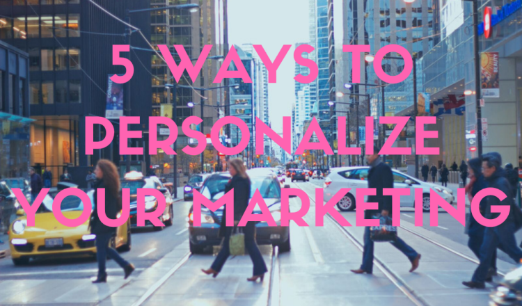 5 ways to personalize your marketing campaigns